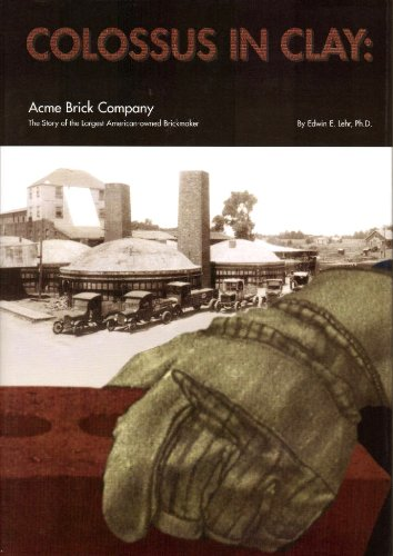 Colossus in Clay: Acme Brick Company : The Story of the Largest American Owned Brickmaker