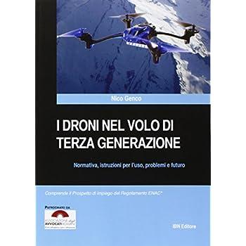 I Droni Nel Volo Di Terza Generazione. Normativa, Istruzioni Per L'uso Problemi E Futuro: Unico
