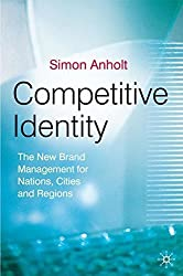 Competitive Identity: The New Brand Management for Nations, Cities and Regions by Simon Anholt (2007-01-15)