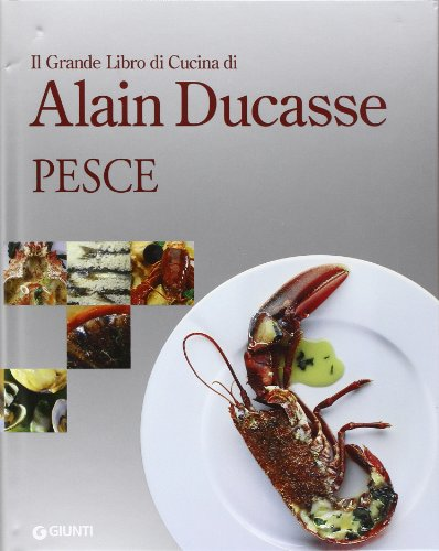 Il grande libro di cucina di Alain Ducasse. Pesce