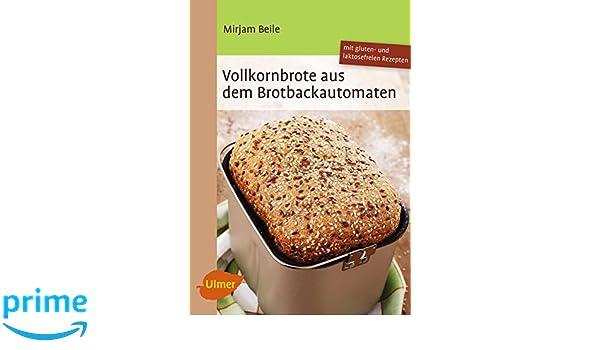 Vollkornbrote aus dem Brotbackautomaten: 70 Rezepte für 500 und ... | {Brotbackautomaten 26}