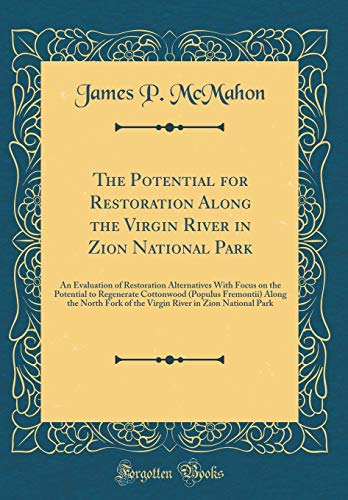 Virgin River Zion National Park (The Potential for Restoration Along the Virgin River in Zion National Park: An Evaluation of Restoration Alternatives With Focus on the Potential to ... of the Virgin River in Zion National Park)