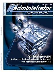 IT-Administrator Sonderheft. Virtualisierung - Aufbau und Betrieb virtueller Infrastrukuren vom Rechenzentrum bis zum Client