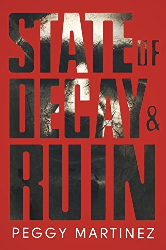 State of Decay and Ruin by Peggy Martinez (2015-05-17)