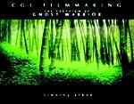 CGI Short Filmmaking: The Creation of...