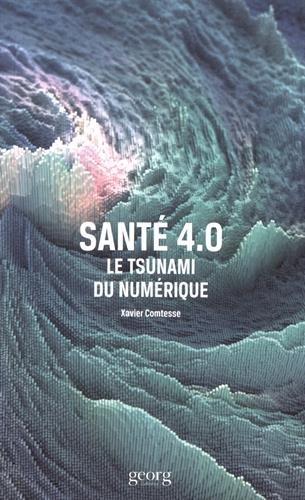 Santé 4.0 : Le tsunami du numérique par Xavier Comtesse