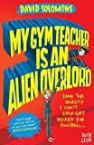 My Gym Teacher is An Alien Overlord (My Brother is a Superhero) by David Solomons (2016-07-07)