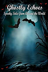 Ghostly Echoes: Spooky Tales from Around the World