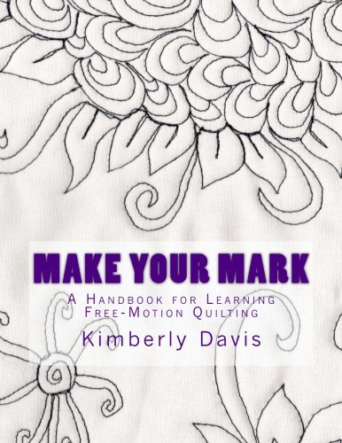 Make Your Mark: A Handbook for Learning Free-Motion Quilting