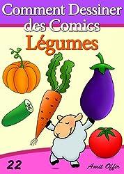 Livre de Dessin: Comment Dessiner des Comics - Légumes (Apprendre Dessiner t. 22)