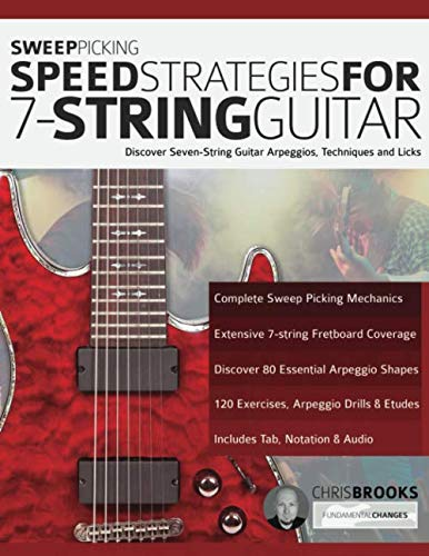 Sweep Picking Speed Strategies for 7-String Guitar: Discover Seven-String Guitar Arpeggios, Techniques and Licks (shred guitar, Band 1)