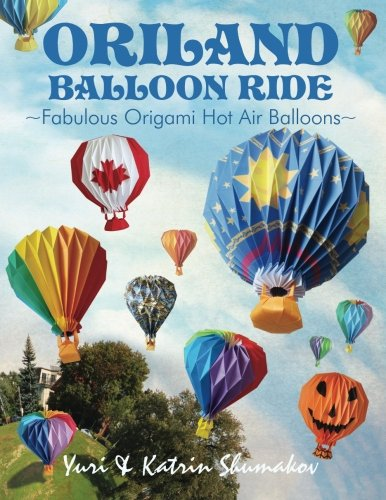 Oriland Balloon Ride: Fabulous Origami Hot Air Balloons