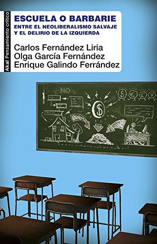 Escuela o barbarie Entre el neoliberalismo salvaje y el delirio de la izquierda (Pensamiento crítico) por Carlos Fernández Liria