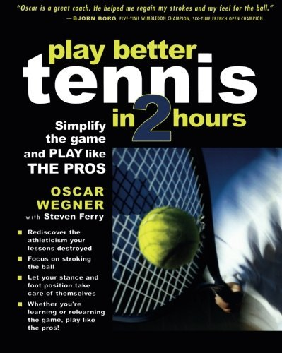 Play Better Tennis in Two Hours by Oscar Wegner (2004-12-15)
