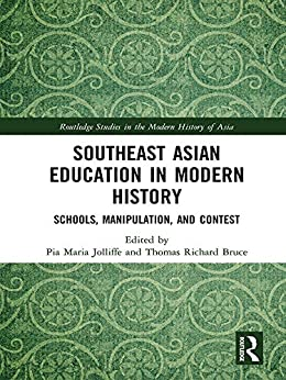 Southeast Asian Education in Modern History: Schools, Manipulation, and Contest (Routledge Studies in the Modern History of Asia) PDF Descargar Gratis