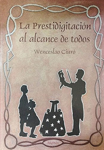 La Prestidigitacion Al Alcance de Todos por Wenceslao Ciuro