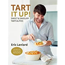 Tart It Up!: Sweet and Savoury Tarts and Pies. Eric Lanlard by Eric Lanlard (2012-07-01)