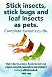 Stick insects, stick bugs and leaf insects as pets. Stick insects care, facts, costs, food, handling, cages, health, breeding and where to buy all included.