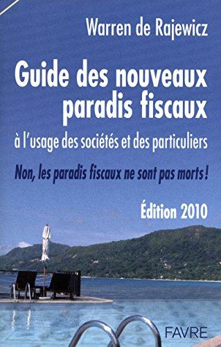 Guide des nouveaux paradis fiscaux 2010 à l'usage des sociétés et des particuliers