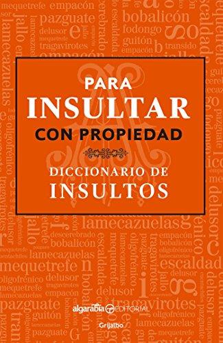 Para insultar con propiedad: Diccionario de insultos por María del Pilar Montes de Oca