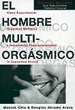 El hombre multiorgásmico: cómo experimentar orgasmos múltiples e incrementar espectacularmente la capacidad sexual (Spanish Edition)