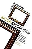 Bilder.Geschichten: Schriftsteller sehen Malerei - Mit Jürgen Becker, Marcel Beyer, Monika Maron, Günter Wallraff, Dieter Wellershoff u.a. (Sammlung Luchterhand)