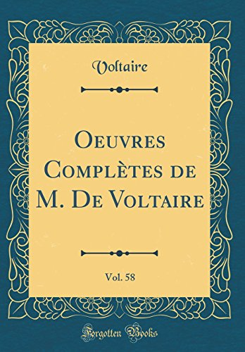 Oeuvres Complètes de M. de Voltaire, Vol. 58 (Classic Reprint)