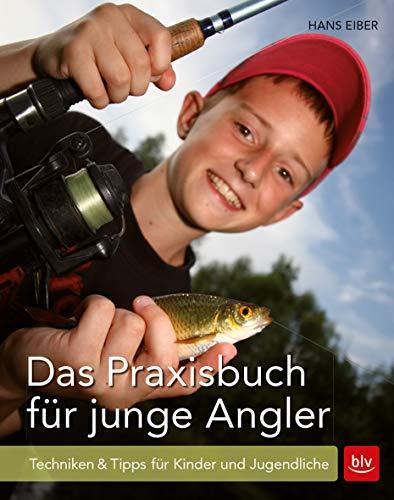Das Praxisbuch für junge Angler: Techniken & Tipps für Kinder und Jugendliche