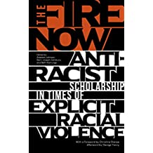 The Fire Now: Anti-Racist Scholarship in Times of Explicit Racial Violence (English Edition)