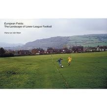 Hans van der Meer: European Fields: The Landscape of Lower League Football by Simon Kuper (2006-07-01)