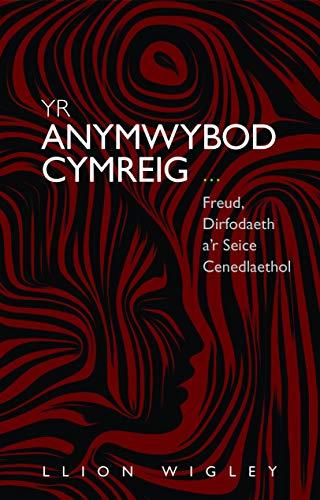Yr Anymwybod Cymreig: Freud, Dirfodaeth ar Seice Cenedlaethol (Safbwyntiau) (Welsh Edition)