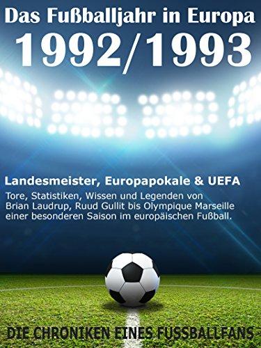 Das Fußballjahr in Europa 1992 / 1993: Landesmeister, Europapokale und UEFA - Tore, Statistiken, Wissen einer besonderen Saison im europäischen Fußball (German Edition) por Werner Balhauff