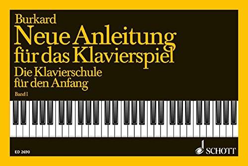 Neue Anleitung für das Klavierspiel: Die Klavierschule für den Anfang. Band 1. Klavier.