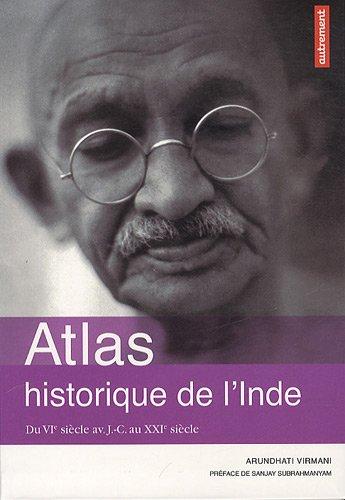Atlas historique de l'Inde : Du VIe sicle av J-C au XXIe sicle