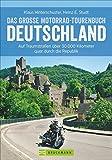 Motorradtouren Deutschland: Auf Traumstraßen über 30.000 Kilometer quer durch die Republik, das...