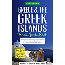 Greece Travel Guide: Greece & the Greek Islands Travel Guide Book: A Comprehensive 5-Day Travel Guide to Greece and the Greek Islands & Unforgettable Greek ... Series Book Book 20) (English Edition)