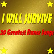 I Will Survive (20 Greatest Dance Songs)
