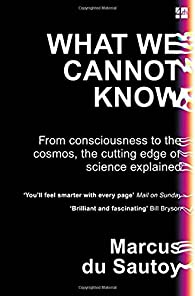 What We Cannot Know par Marcus du Sautoy