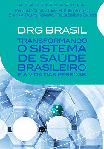 DRG Brasil: Transformando o sistema de saúde brasileiro e a vida das pessoas (Portuguese Edition)