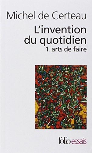 L'invention du quotidien, tome 1 : Arts de faire par Michel de Certeau