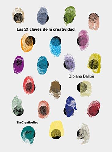 Las 21 claves de la creatividad (General) por Bibiana Ballbè