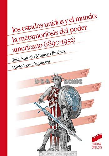 Los Estados Unidos y El mundo: La Metamorfosis Del Poder Americano (1890-1952): 15 (Historia)