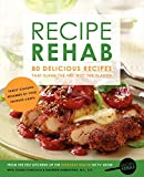 Recipe Rehab: 80 Delicious Recipes That Slash the Fat, Not the Flavor by Everyday Health (2013-05-14)