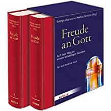 Freude an Gott: Auf dem Weg zu einem lebendigen Glauben. Festschrift für Kurt Kardinal Koch zum 65. Geburtstag