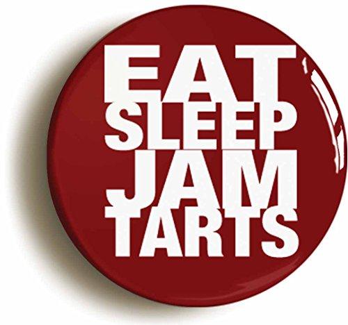 EAT SLEEP JAM TARTS BADGE BUTTON PIN  Size is 1inch 25mm diameter  EDINBURGH