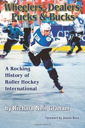 Wheelers, Dealers, Pucks & Bucks: A Rocking History of Roller Hockey International by Richard Neil Graham (30-Jul-2011) Paperback