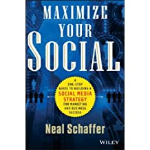 Maximize Your Social: A One-Stop Guide to Building a Social Media Strategy for Marketing and Business Success by Schaffer, Neal (2013) Hardcover