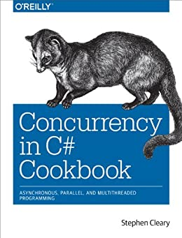 Concurrency in C# Cookbook: Asynchronous, Parallel, and Multithreaded Programming by [Cleary, Stephen]