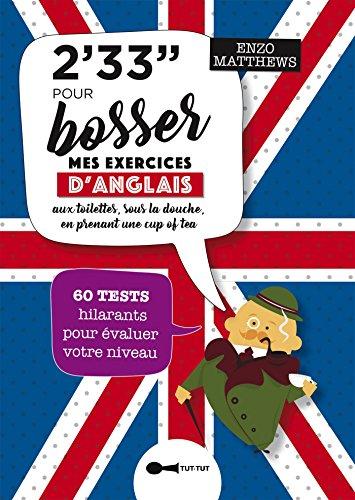 2,33 min pour bosser mes exercices d'anglais: 60 tests hilarants pour valuer votre niveau