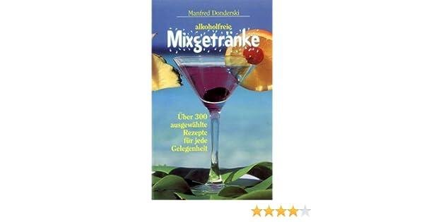 Alkoholfreie Mixgetränke: Amazon.de: Manfred Donderski: Bücher